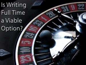 Is writing full time a viable option?